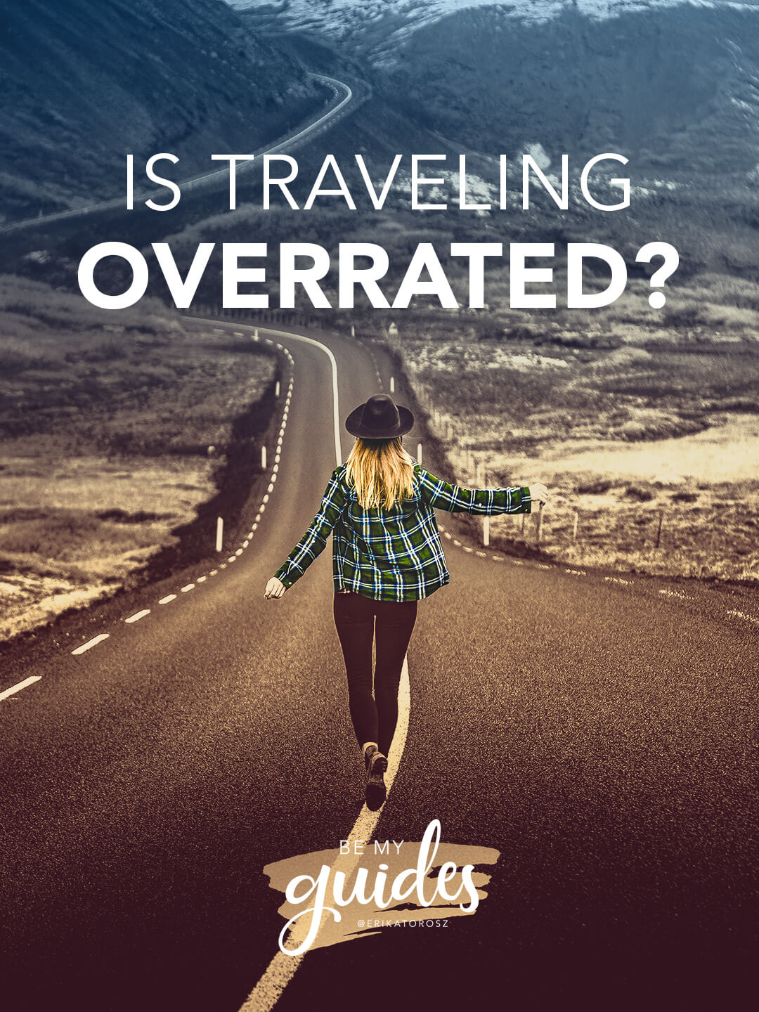 IS TRAVELING OVERRATED? DOES TRAVEL MAKE US HAPPY?